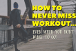 How to Never Miss a Workout Even When You Don't Want to Go