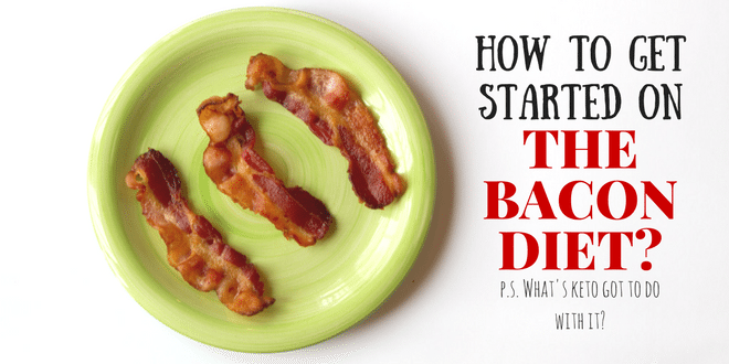 how to get started on the bacon diet